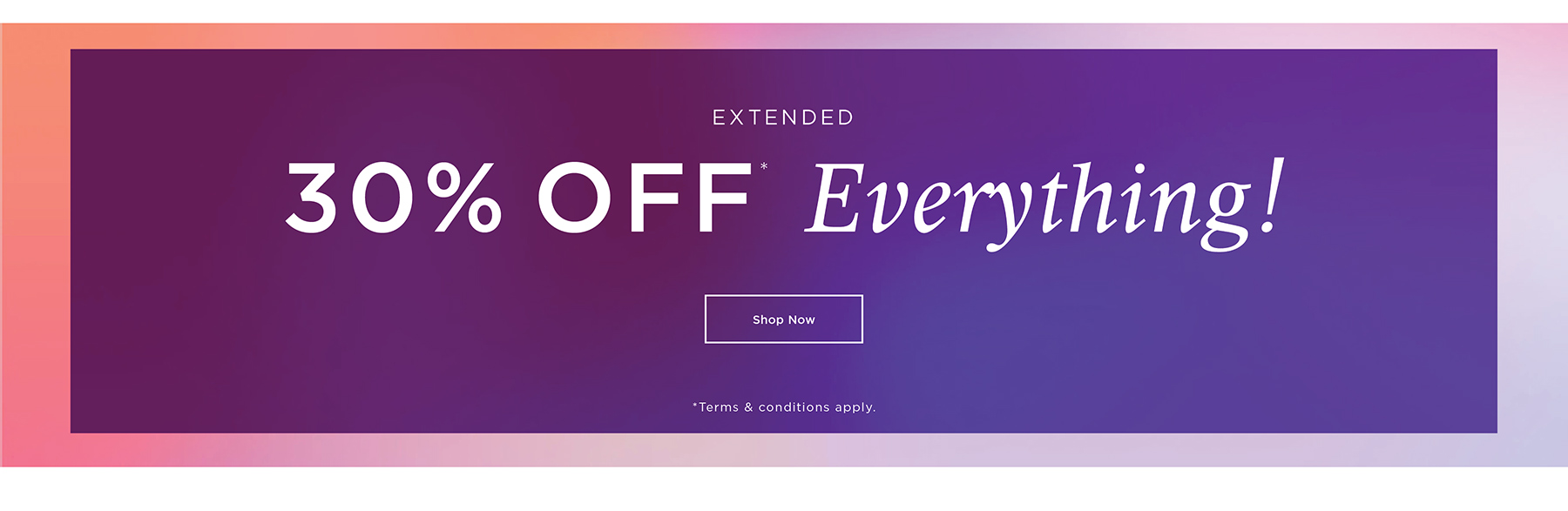 30% off* Everything! - Prices As Marked