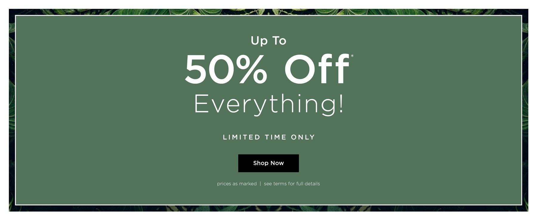 Up to 50% off* Sitewide - Prices As Marked